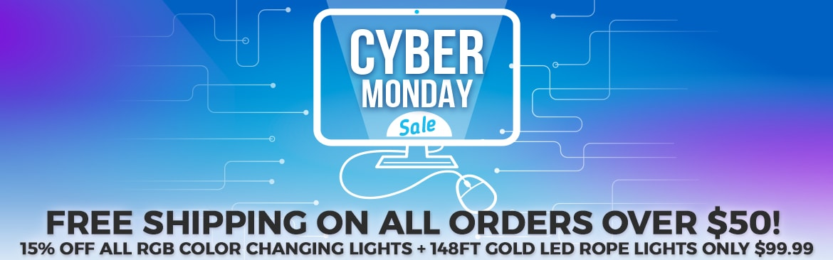 Cyber Monday Sale - Free Shipping on orders over $50 + 15% off all RGB Color Changing Products & More!