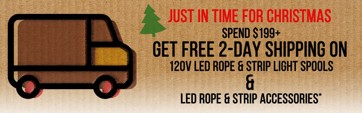 Spend $199 or more and get Free 2-Day Shipping on LED Rope & Strip Light Spools + select Rope/Strip Accessories!
